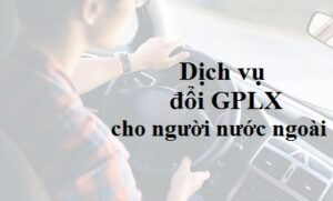 Dịch vụ đổi giấy phép lái xe cho người nước ngoài